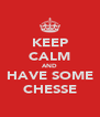 KEEP CALM AND HAVE SOME CHESSE - Personalised Poster A4 size
