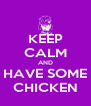 KEEP CALM AND HAVE SOME CHICKEN - Personalised Poster A4 size