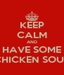 KEEP CALM AND HAVE SOME CHICKEN SOUP - Personalised Poster A4 size