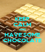 KEEP CALM AND HAVE SOME CHOCOLATE - Personalised Poster A4 size