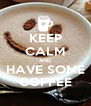 KEEP CALM AND HAVE SOME COFFEE - Personalised Poster A4 size