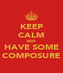 KEEP CALM AND HAVE SOME COMPOSURE - Personalised Poster A4 size