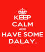 KEEP CALM AND HAVE SOME DALAY. - Personalised Poster A4 size