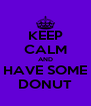 KEEP CALM AND HAVE SOME DONUT - Personalised Poster A4 size