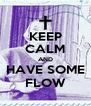 KEEP CALM AND HAVE SOME FLOW - Personalised Poster A4 size