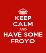 KEEP CALM AND HAVE SOME FROYO - Personalised Poster A4 size