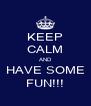 KEEP CALM AND HAVE SOME FUN!!! - Personalised Poster A4 size