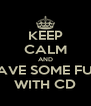 KEEP CALM AND HAVE SOME FUN WITH CD - Personalised Poster A4 size