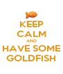 KEEP CALM AND HAVE SOME GOLDFISH - Personalised Poster A4 size