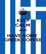 KEEP CALM AND HAVE SOME  GREEK COFFEE - Personalised Poster A4 size