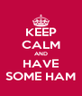 KEEP CALM AND HAVE SOME HAM - Personalised Poster A4 size