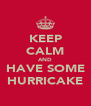 KEEP CALM AND HAVE SOME HURRICAKE - Personalised Poster A4 size