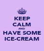 KEEP CALM AND HAVE SOME ICE-CREAM - Personalised Poster A4 size