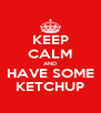 KEEP CALM AND HAVE SOME KETCHUP - Personalised Poster A4 size