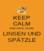 KEEP CALM AND HAVE SOME LINSEN UND SPÄTZLE - Personalised Poster A4 size