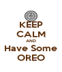 KEEP CALM AND Have Some OREO - Personalised Poster A4 size