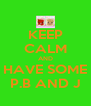 KEEP CALM AND HAVE SOME P.B AND J - Personalised Poster A4 size