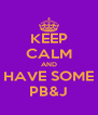 KEEP CALM AND HAVE SOME PB&J - Personalised Poster A4 size