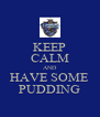 KEEP CALM AND HAVE SOME PUDDING - Personalised Poster A4 size