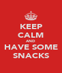 KEEP CALM AND HAVE SOME SNACKS - Personalised Poster A4 size