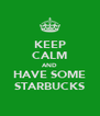 KEEP CALM AND HAVE SOME STARBUCKS - Personalised Poster A4 size