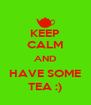 KEEP CALM AND HAVE SOME TEA :) - Personalised Poster A4 size