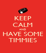 KEEP CALM AND HAVE SOME TIMMIES - Personalised Poster A4 size