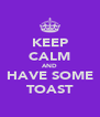 KEEP CALM AND HAVE SOME TOAST - Personalised Poster A4 size