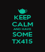 KEEP CALM AND HAVE SOME TX415 - Personalised Poster A4 size