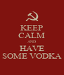 KEEP CALM AND HAVE SOME VODKA - Personalised Poster A4 size