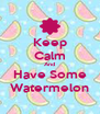 Keep Calm And Have Some Watermelon - Personalised Poster A4 size