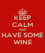KEEP CALM AND HAVE SOME WINE - Personalised Poster A4 size