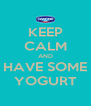 KEEP CALM AND HAVE SOME YOGURT - Personalised Poster A4 size