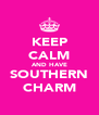 KEEP CALM AND HAVE SOUTHERN CHARM - Personalised Poster A4 size