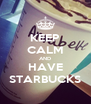KEEP CALM AND HAVE STARBUCKS - Personalised Poster A4 size