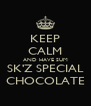 KEEP CALM AND HAVE SUM SK'Z SPECIAL CHOCOLATE - Personalised Poster A4 size
