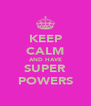KEEP CALM AND HAVE SUPER POWERS - Personalised Poster A4 size