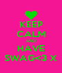 KEEP CALM AND HAVE SWAG<3 X - Personalised Poster A4 size