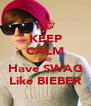KEEP CALM AND Have SWAG Like BIEBER - Personalised Poster A4 size