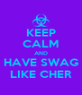 KEEP CALM AND HAVE SWAG LIKE CHER - Personalised Poster A4 size