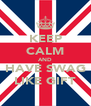 KEEP CALM AND HAVE SWAG LIKE GIFT - Personalised Poster A4 size