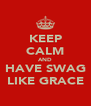 KEEP CALM AND HAVE SWAG LIKE GRACE - Personalised Poster A4 size