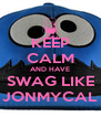 KEEP CALM AND HAVE SWAG LIKE JONMYCAL - Personalised Poster A4 size