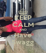 KEEP CALM AND Have Swagg - Personalised Poster A4 size
