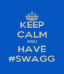 KEEP CALM AND HAVE #SWAGG - Personalised Poster A4 size