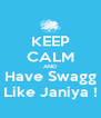 KEEP CALM AND Have Swagg Like Janiya ! - Personalised Poster A4 size