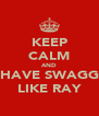 KEEP CALM AND HAVE SWAGG LIKE RAY - Personalised Poster A4 size