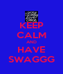 KEEP CALM AND HAVE SWAGGG - Personalised Poster A4 size