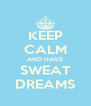 KEEP CALM AND HAVE SWEAT DREAMS - Personalised Poster A4 size