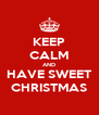 KEEP CALM AND HAVE SWEET CHRISTMAS - Personalised Poster A4 size